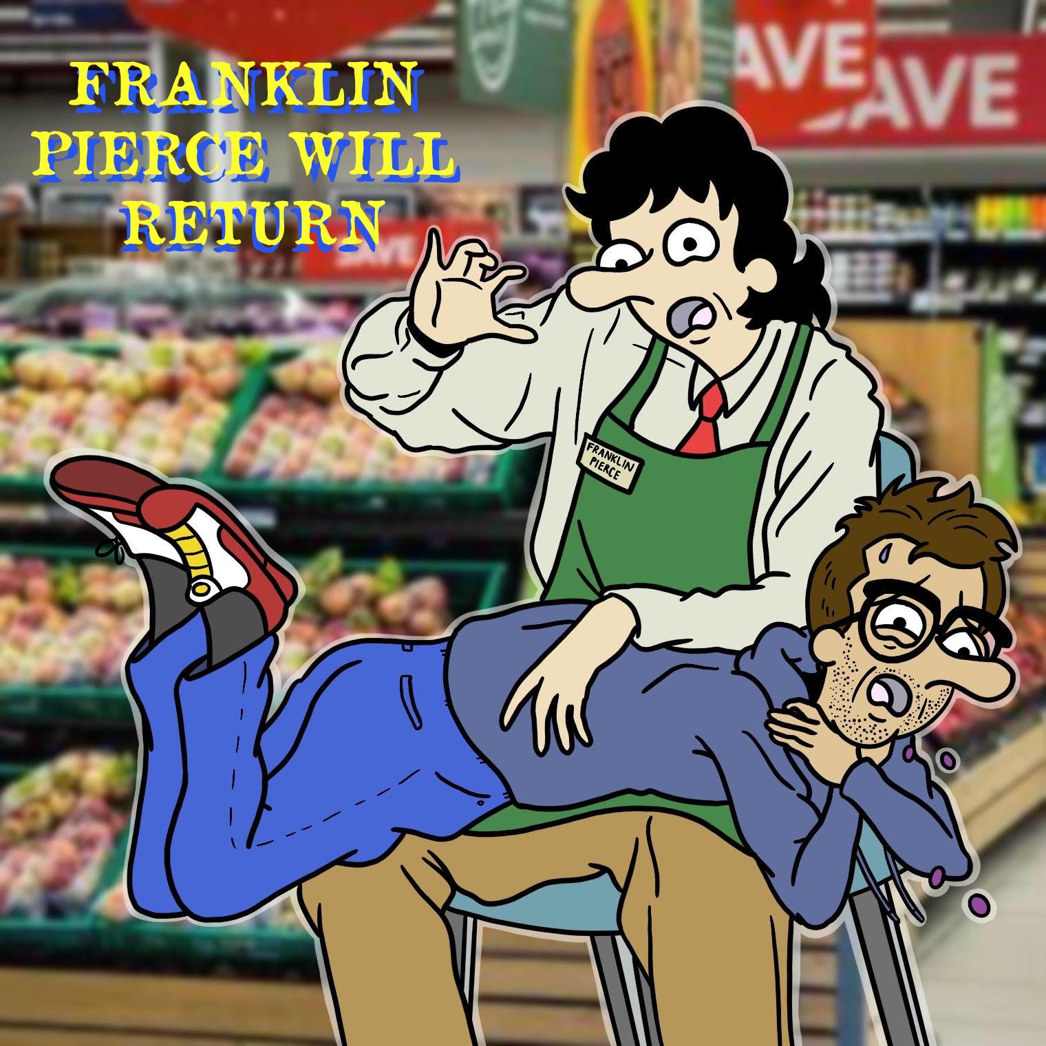 Franklin Pierce Will Return!